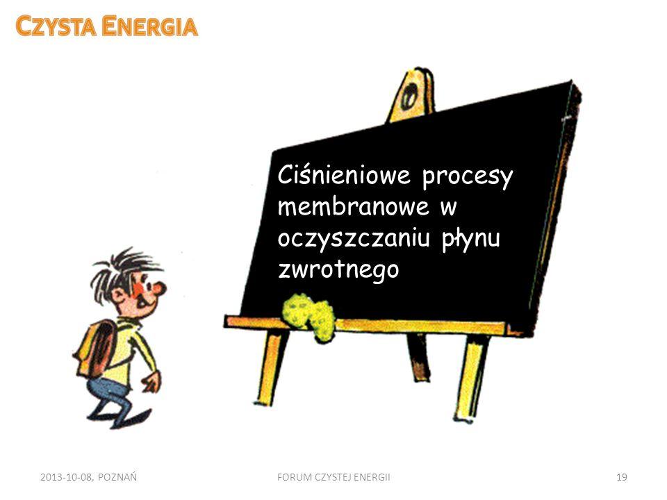 2013-10-08, POZNAŃFORUM CZYSTEJ ENERGII19 Ciśnieniowe procesy membranowe w oczyszczaniu płynu zwrotnego