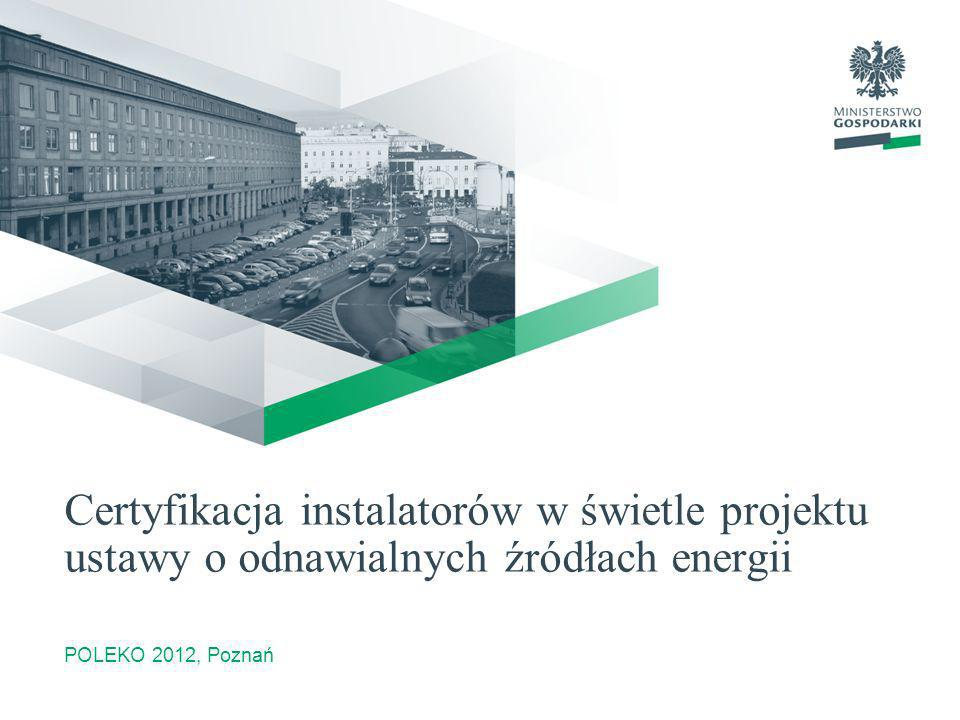 Certyfikacja instalatorów w świetle projektu ustawy o odnawialnych źródłach energii POLEKO 2012, Poznań