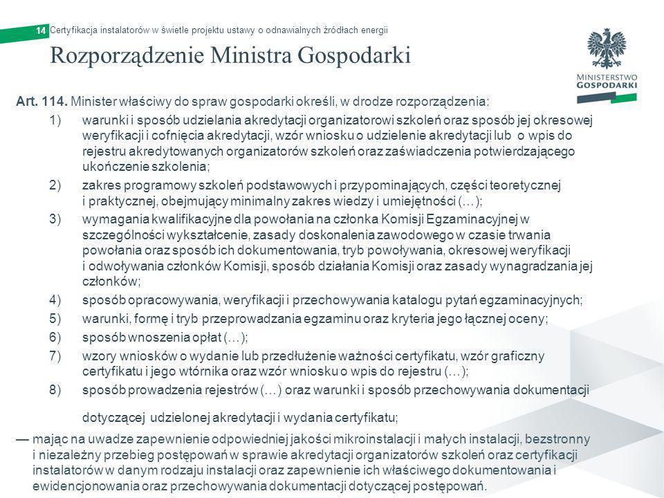 14 Rozporządzenie Ministra Gospodarki Art. 114. Minister właściwy do spraw gospodarki określi, w drodze rozporządzenia: 1) warunki i sposób udzielania