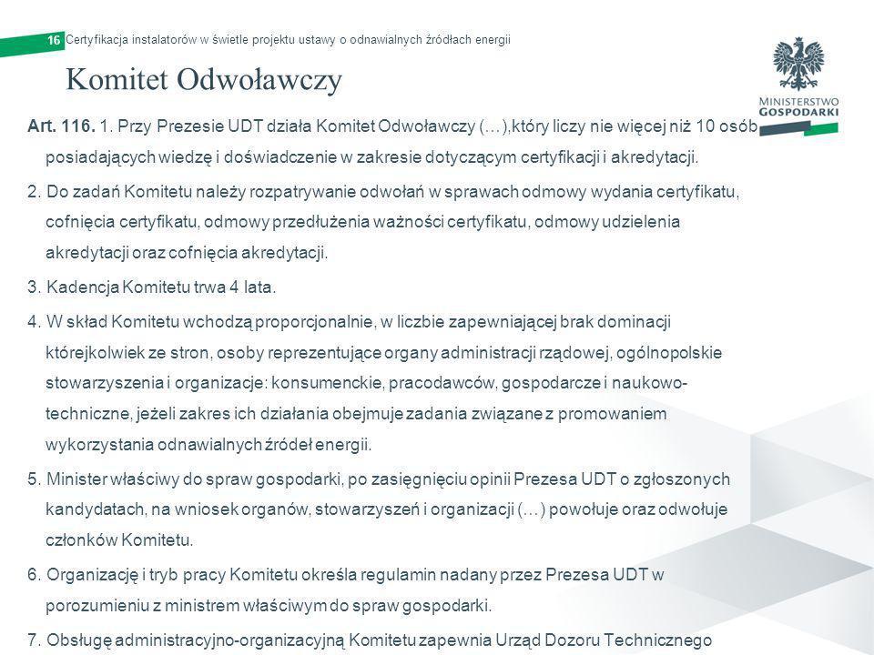 16 Komitet Odwoławczy Art. 116. 1. Przy Prezesie UDT działa Komitet Odwoławczy (…),który liczy nie więcej niż 10 osób posiadających wiedzę i doświadcz