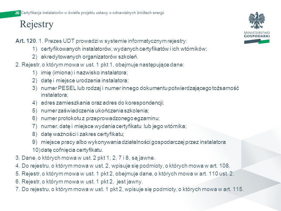 20 Rejestry Art. 120. 1. Prezes UDT prowadzi w systemie informatycznym rejestry: 1)certyfikowanych instalatorów, wydanych certyfikatów i ich wtórników