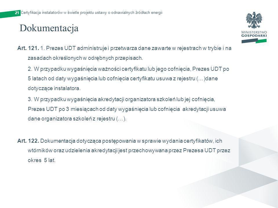 21 Dokumentacja Art. 121. 1. Prezes UDT administruje i przetwarza dane zawarte w rejestrach w trybie i na zasadach określonych w odrębnych przepisach.