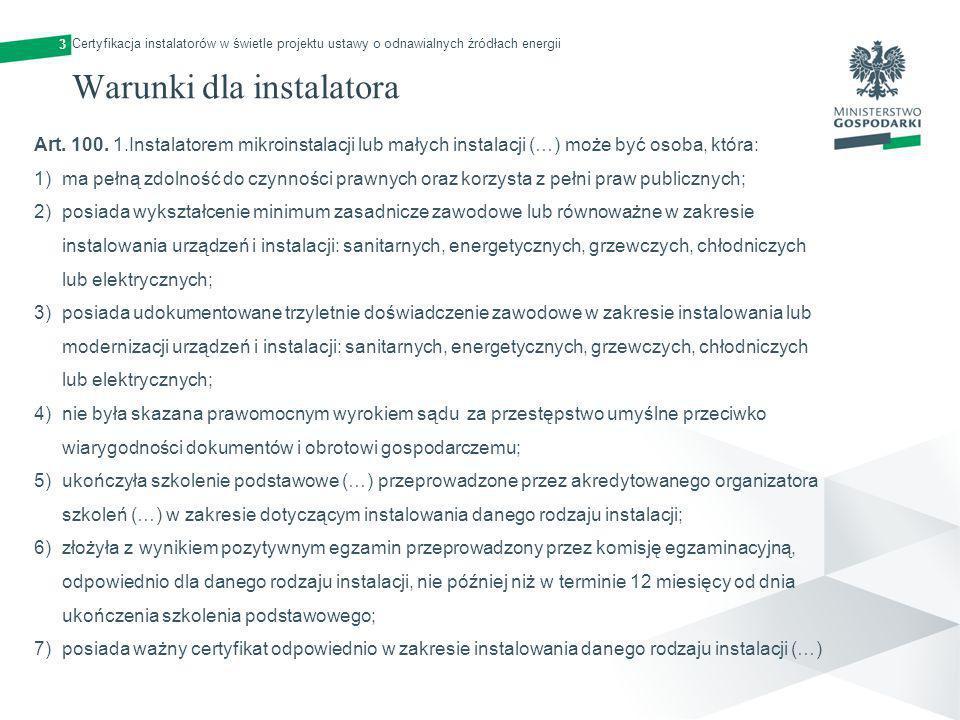 3 Warunki dla instalatora Art. 100. 1.Instalatorem mikroinstalacji lub małych instalacji (…) może być osoba, która: 1)ma pełną zdolność do czynności p