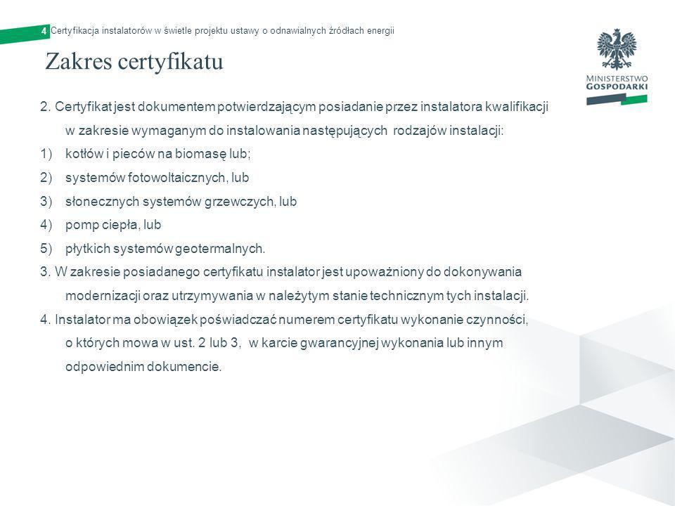 Zakres certyfikatu 2. Certyfikat jest dokumentem potwierdzającym posiadanie przez instalatora kwalifikacji w zakresie wymaganym do instalowania następ