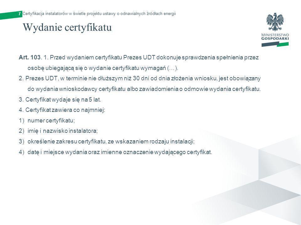 7 Wydanie certyfikatu Art. 103. 1. Przed wydaniem certyfikatu Prezes UDT dokonuje sprawdzenia spełnienia przez osobę ubiegającą się o wydanie certyfik
