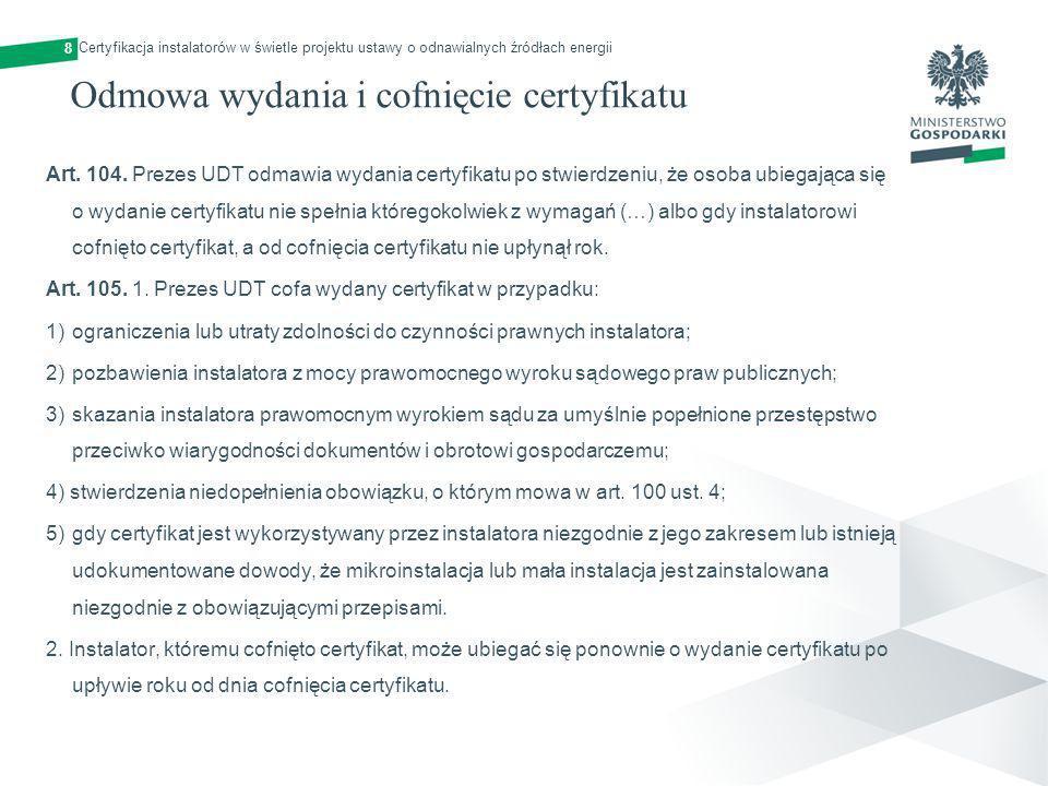 8 Odmowa wydania i cofnięcie certyfikatu Art. 104. Prezes UDT odmawia wydania certyfikatu po stwierdzeniu, że osoba ubiegająca się o wydanie certyfika