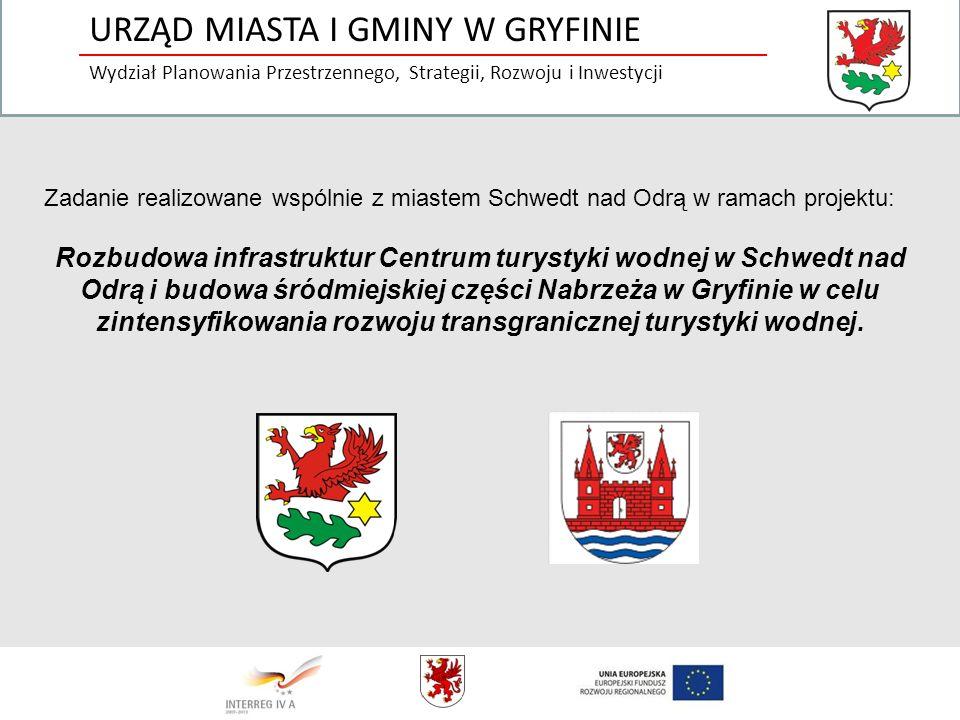 URZĄD MIASTA I GMINY W GRYFINIE Wydział Planowania Przestrzennego, Strategii, Rozwoju i Inwestycji Zadanie realizowane wspólnie z miastem Schwedt nad