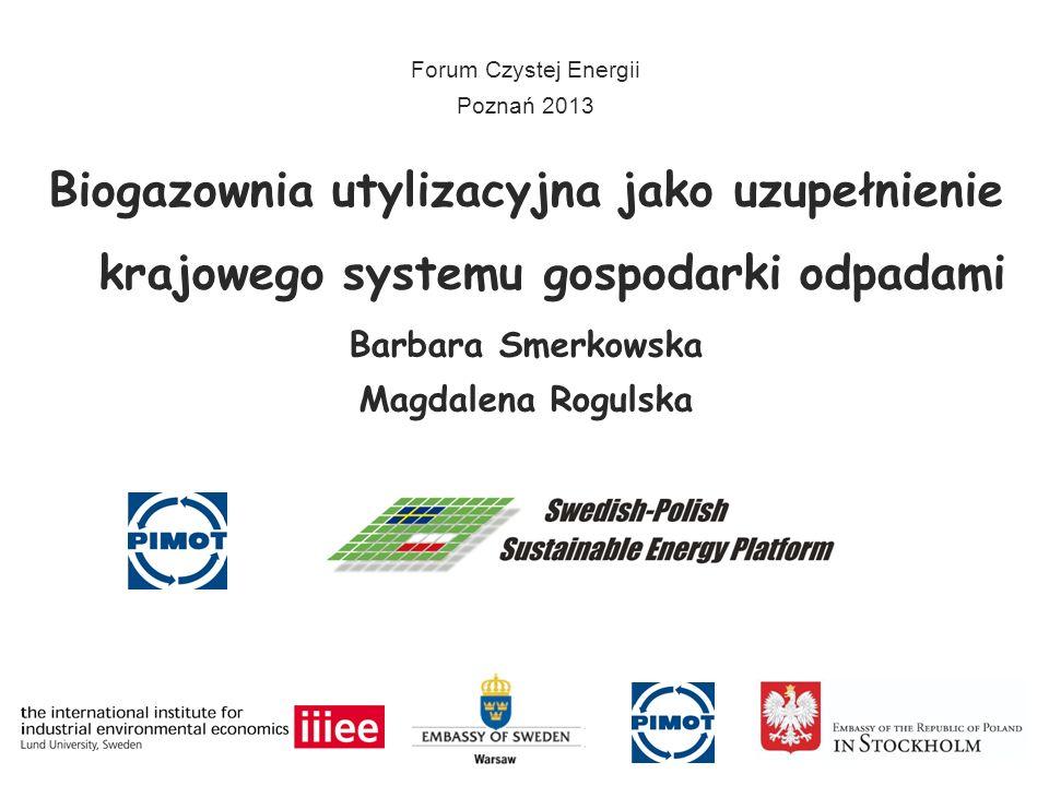 Biogazownia utylizacyjna jako uzupełnienie krajowego systemu gospodarki odpadami Barbara Smerkowska Magdalena Rogulska Forum Czystej Energii Poznań 20