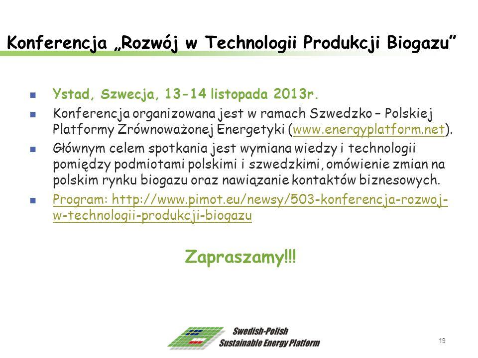 19 Konferencja Rozwój w Technologii Produkcji Biogazu Ystad, Szwecja, 13-14 listopada 2013r. Konferencja organizowana jest w ramach Szwedzko – Polskie