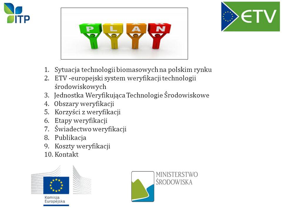 1.Sytuacja technologii biomasowych na polskim rynku 2.ETV -europejski system weryfikacji technologii środowiskowych 3. Jednostka Weryfikująca Technolo