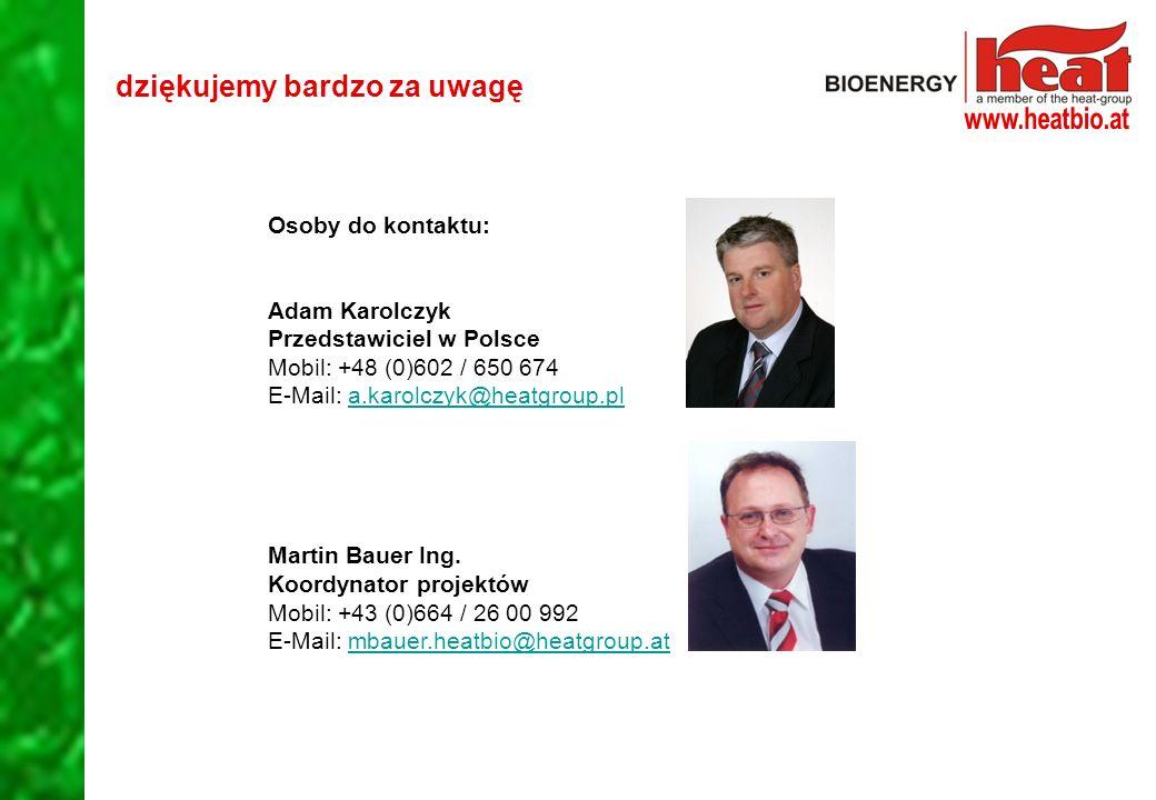 dziękujemy bardzo za uwagę Osoby do kontaktu: Adam Karolczyk Przedstawiciel w Polsce Mobil: +48 (0)602 / 650 674 E-Mail: a.karolczyk@heatgroup.pla.karolczyk@heatgroup.pl Martin Bauer Ing.