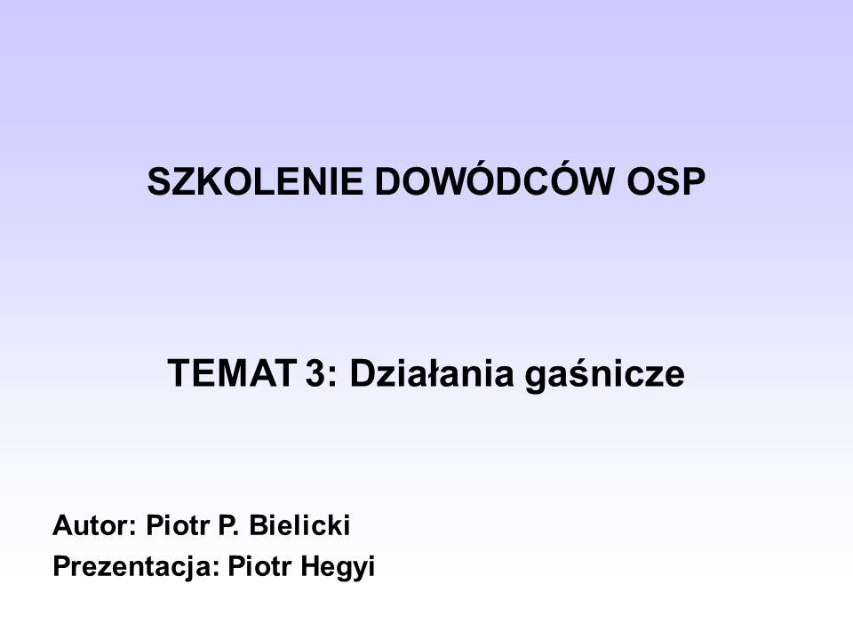 SZKOLENIE DOWÓDCÓW OSP TEMAT 3: Działania gaśnicze Autor: Piotr P. Bielicki Prezentacja: Piotr Hegyi