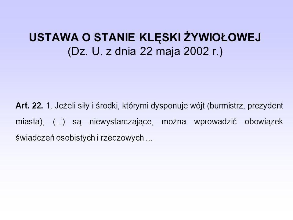 USTAWA O STANIE KLĘSKI ŻYWIOŁOWEJ (Dz. U. z dnia 22 maja 2002 r.) Art. 22. 1. Jeżeli siły i środki, którymi dysponuje wójt (burmistrz, prezydent miast