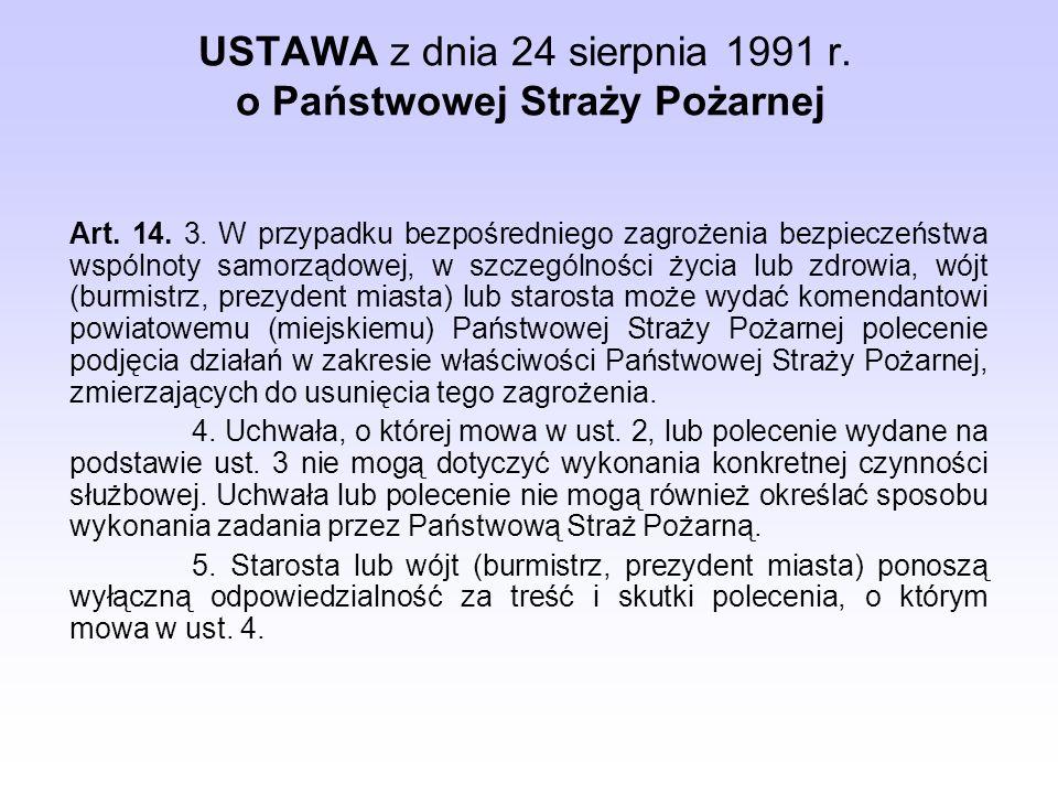 USTAWA z dnia 24 sierpnia 1991 r. o Państwowej Straży Pożarnej Art. 14. 3. W przypadku bezpośredniego zagrożenia bezpieczeństwa wspólnoty samorządowej