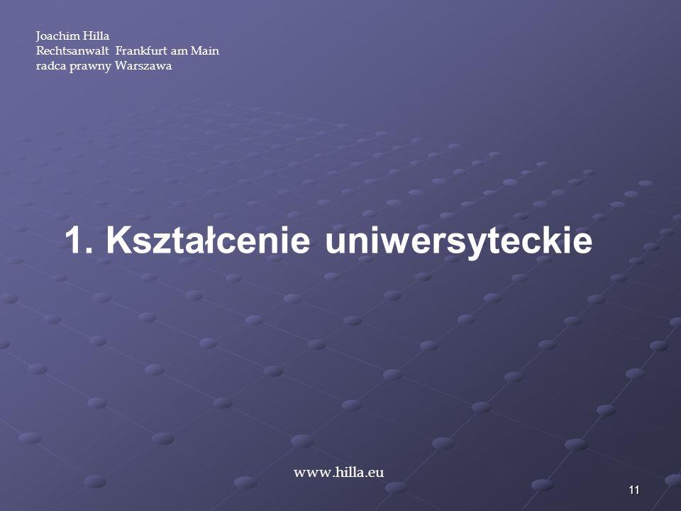 11 1. Kształcenie uniwersyteckie Joachim Hilla Rechtsanwalt Frankfurt am Main radca prawny Warszawa www.hilla.eu