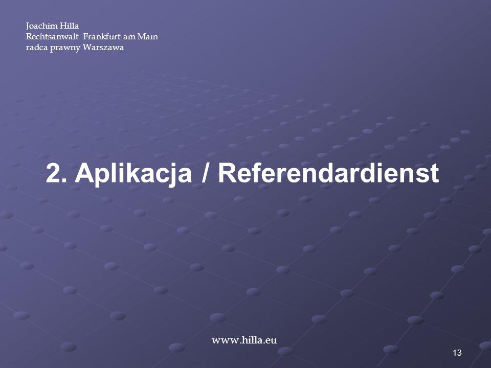 13 www.hilla.eu Joachim Hilla Rechtsanwalt Frankfurt am Main radca prawny Warszawa 2. Aplikacja / Referendardienst