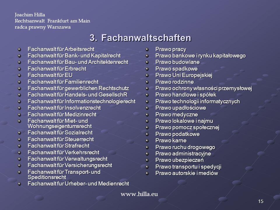 15 Joachim Hilla Rechtsanwalt Frankfurt am Main radca prawny Warszawa www.hilla.eu 3. Fachanwaltschaften Fachanwalt für Arbeitsrecht Fachanwalt für Ba