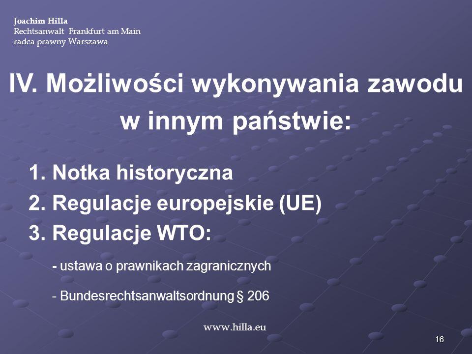 16 www.hilla.eu Joachim Hilla Rechtsanwalt Frankfurt am Main radca prawny Warszawa IV. Możliwości wykonywania zawodu w innym państwie: 1. Notka histor