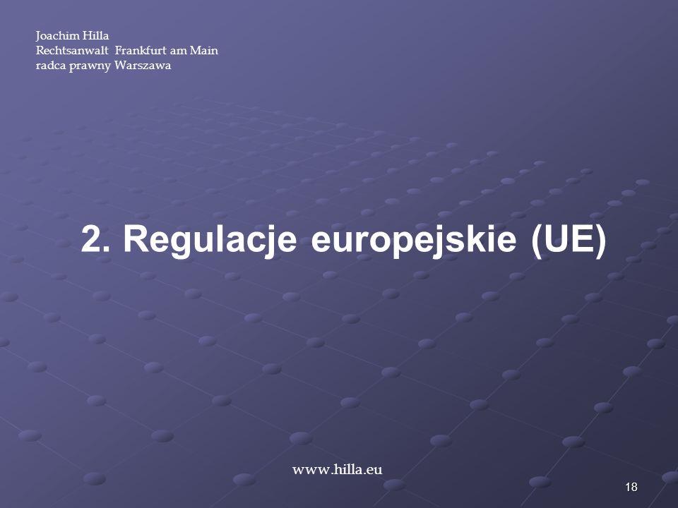 18 Joachim Hilla Rechtsanwalt Frankfurt am Main radca prawny Warszawa www.hilla.eu 2. Regulacje europejskie (UE)