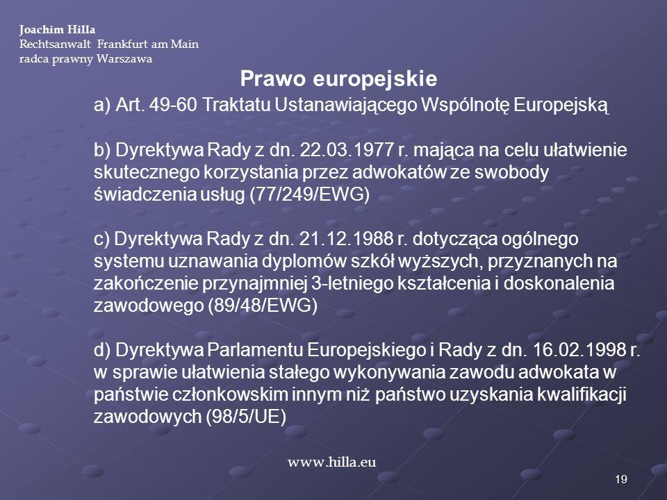 19 Joachim Hilla Rechtsanwalt Frankfurt am Main radca prawny Warszawa www.hilla.eu Prawo europejskie a) Art. 49-60 Traktatu Ustanawiającego Wspólnotę