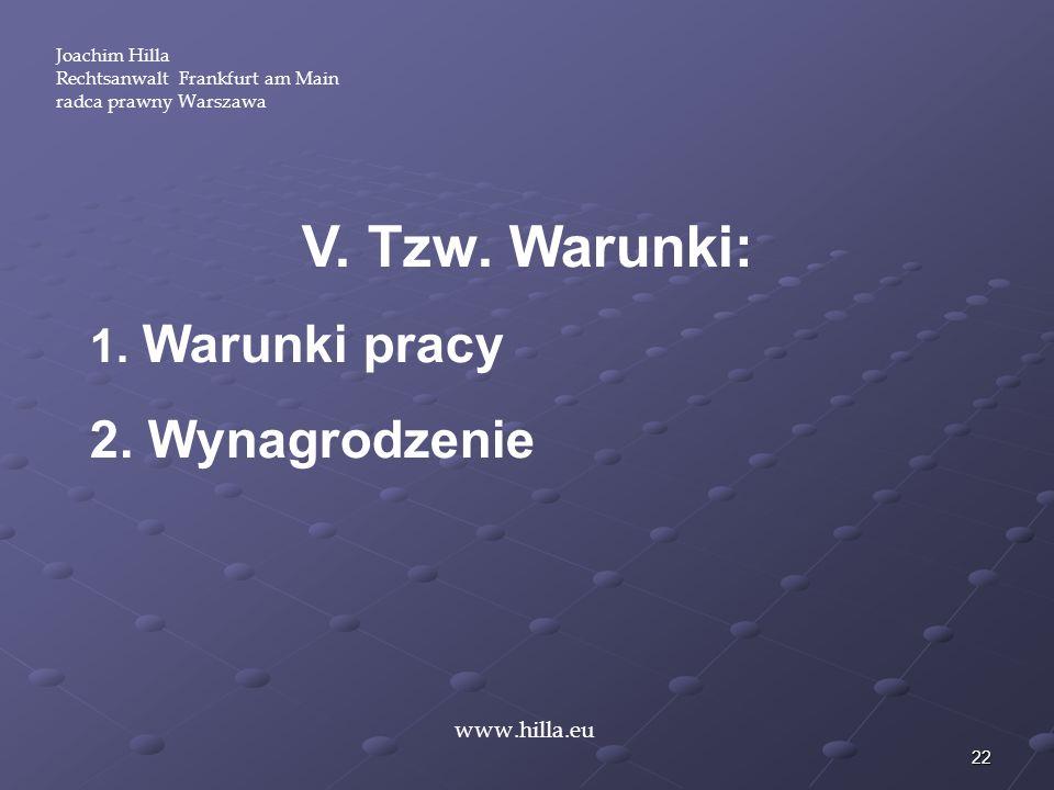 22 Joachim Hilla Rechtsanwalt Frankfurt am Main radca prawny Warszawa www.hilla.eu V. Tzw. Warunki: 1. Warunki pracy 2. Wynagrodzenie