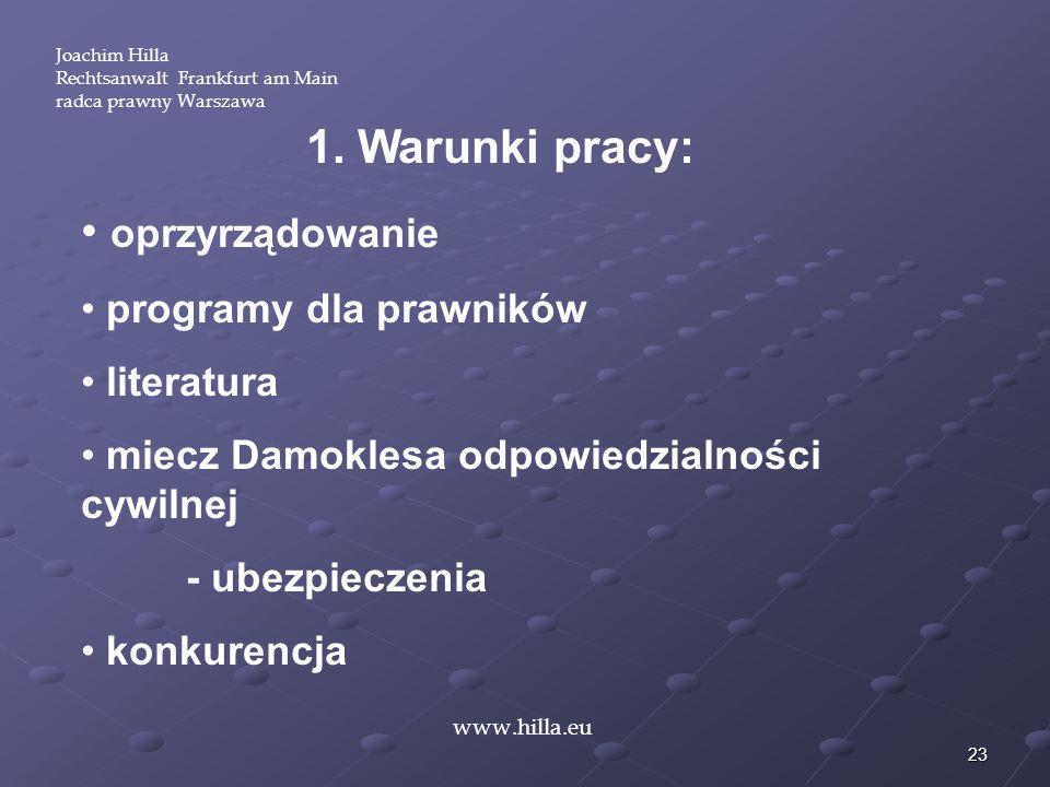 23 Joachim Hilla Rechtsanwalt Frankfurt am Main radca prawny Warszawa www.hilla.eu 1. Warunki pracy: oprzyrządowanie programy dla prawników literatura