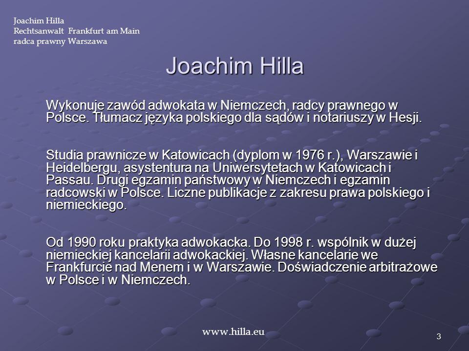 3 Joachim Hilla Wykonuje zawód adwokata w Niemczech, radcy prawnego w Polsce. Tłumacz języka polskiego dla sądów i notariuszy w Hesji. Studia prawnicz