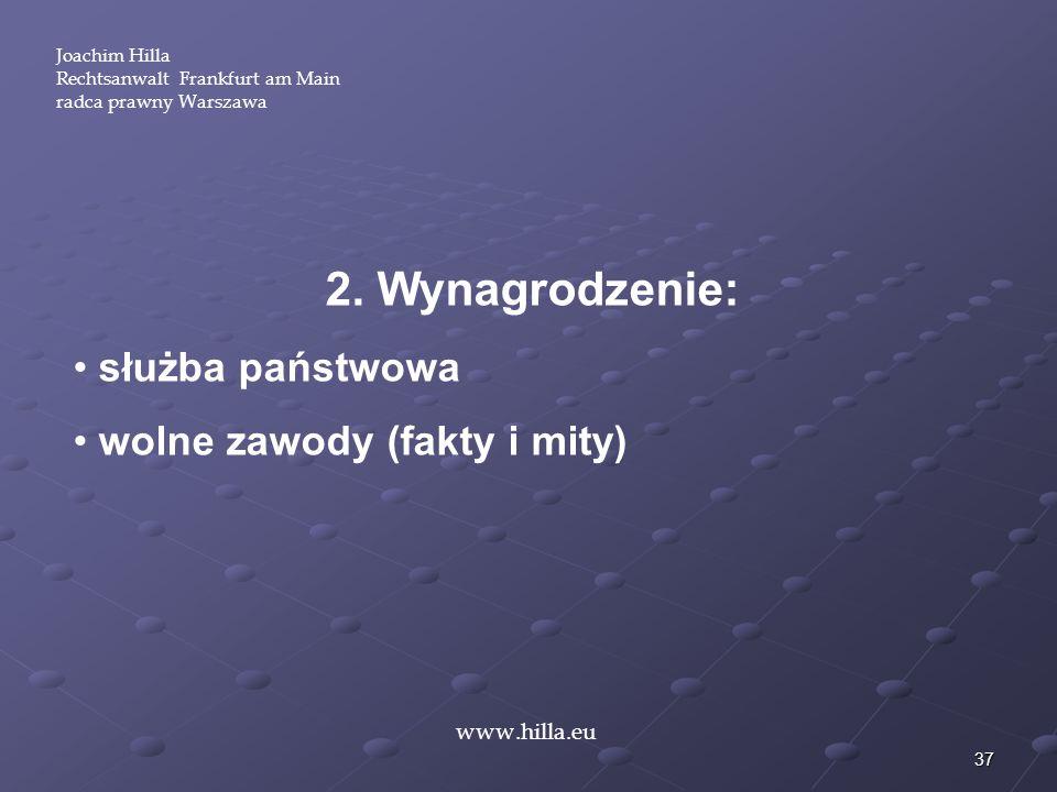 37 Joachim Hilla Rechtsanwalt Frankfurt am Main radca prawny Warszawa www.hilla.eu 2. Wynagrodzenie: służba państwowa wolne zawody (fakty i mity)