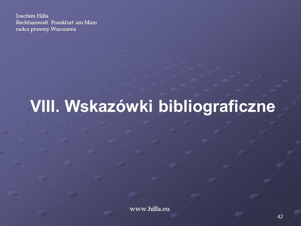 42 Joachim Hilla Rechtsanwalt Frankfurt am Main radca prawny Warszawa www.hilla.eu VIII. Wskazówki bibliograficzne