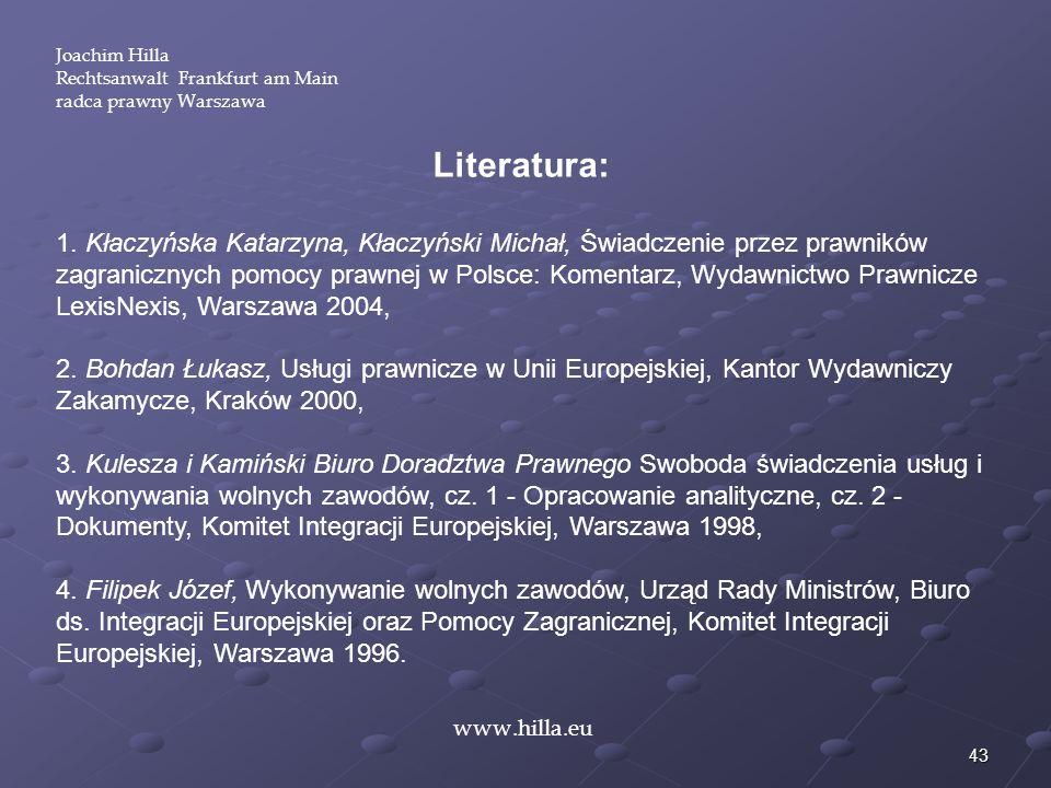 43 Literatura: 1. Kłaczyńska Katarzyna, Kłaczyński Michał, Świadczenie przez prawników zagranicznych pomocy prawnej w Polsce: Komentarz, Wydawnictwo P