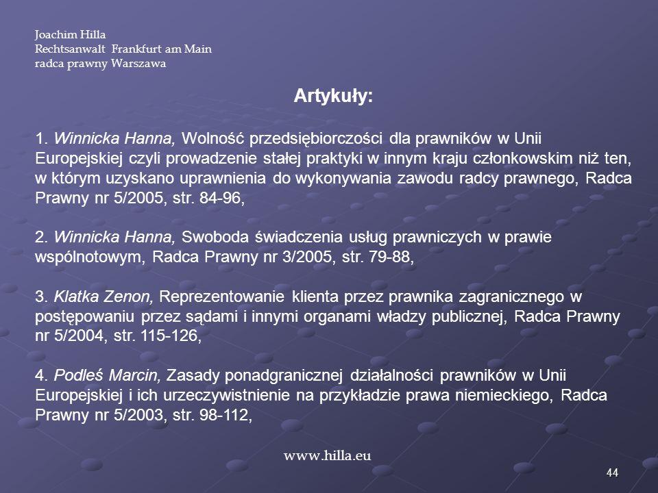44 Joachim Hilla Rechtsanwalt Frankfurt am Main radca prawny Warszawa www.hilla.eu Artykuły: 1. Winnicka Hanna, Wolność przedsiębiorczości dla prawnik