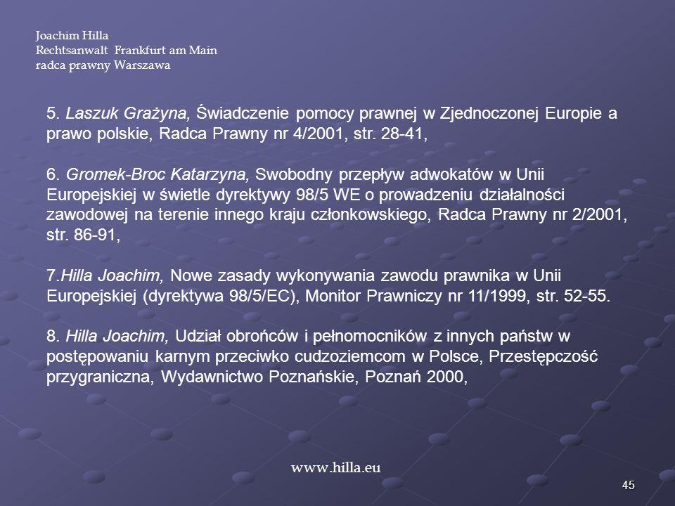 45 5. Laszuk Grażyna, Świadczenie pomocy prawnej w Zjednoczonej Europie a prawo polskie, Radca Prawny nr 4/2001, str. 28-41, 6. Gromek-Broc Katarzyna,