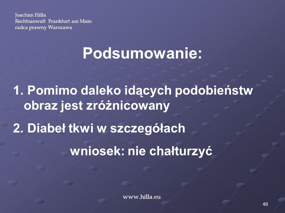 46 Joachim Hilla Rechtsanwalt Frankfurt am Main radca prawny Warszawa www.hilla.eu Podsumowanie: 1. Pomimo daleko idących podobieństw obraz jest zróżn