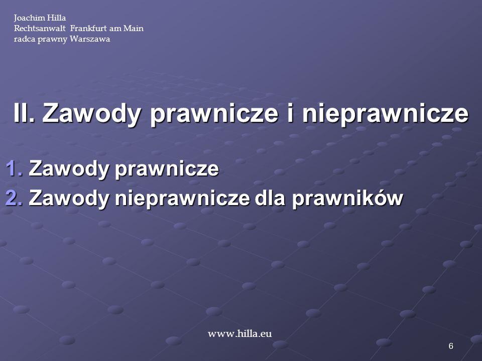 6 Joachim Hilla Rechtsanwalt Frankfurt am Main radca prawny Warszawa www.hilla.eu II. Zawody prawnicze i nieprawnicze 1. Zawody prawnicze 2. Zawody ni