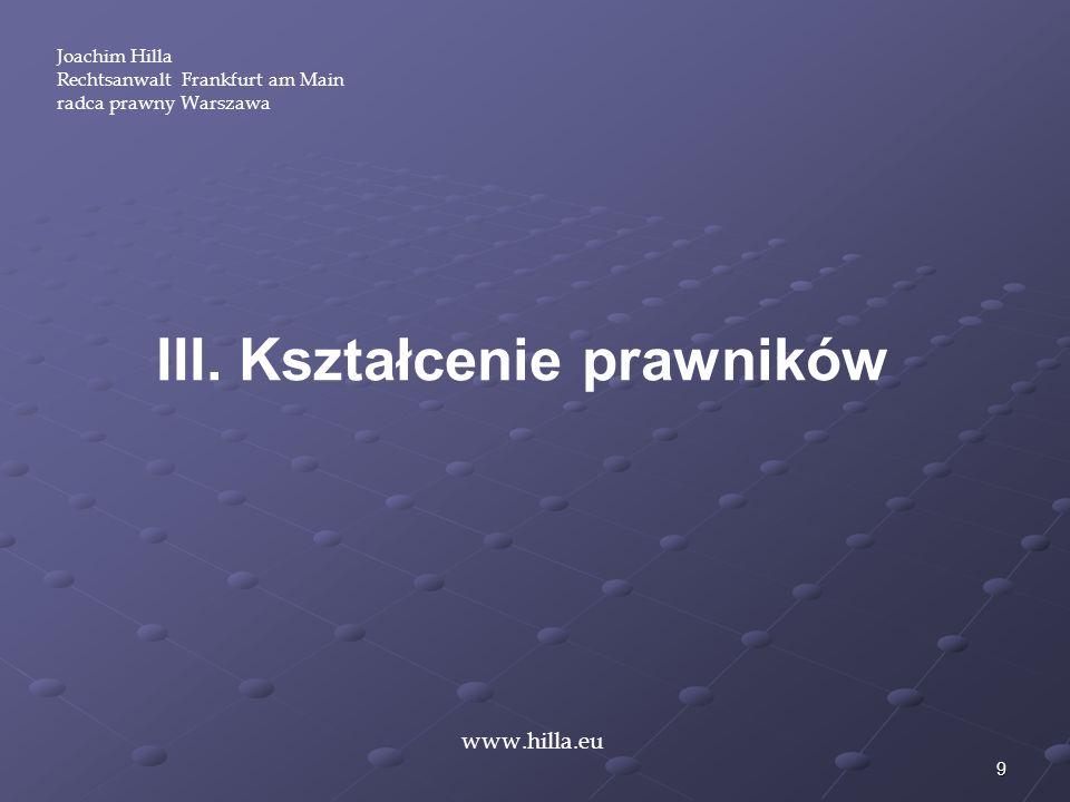 9 Joachim Hilla Rechtsanwalt Frankfurt am Main radca prawny Warszawa www.hilla.eu III. Kształcenie prawników