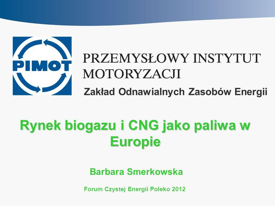 Rynek biogazu i CNG jako paliwa w Europie Barbara Smerkowska Zakład Odnawialnych Zasobów Energii Forum Czystej Energii Poleko 2012