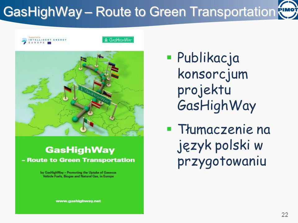 22 GasHighWay – Route to Green Transportation Publikacja konsorcjum projektu GasHighWay Tłumaczenie na język polski w przygotowaniu