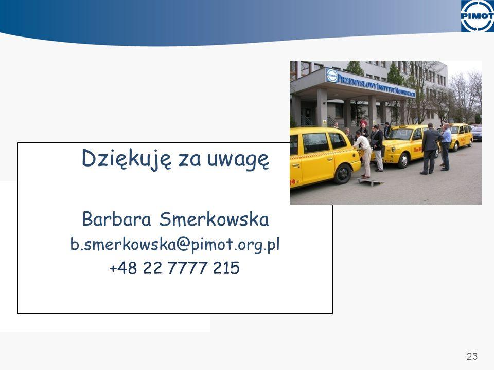 23 Dziękuję za uwagę Barbara Smerkowska b.smerkowska@pimot.org.pl +48 22 7777 215
