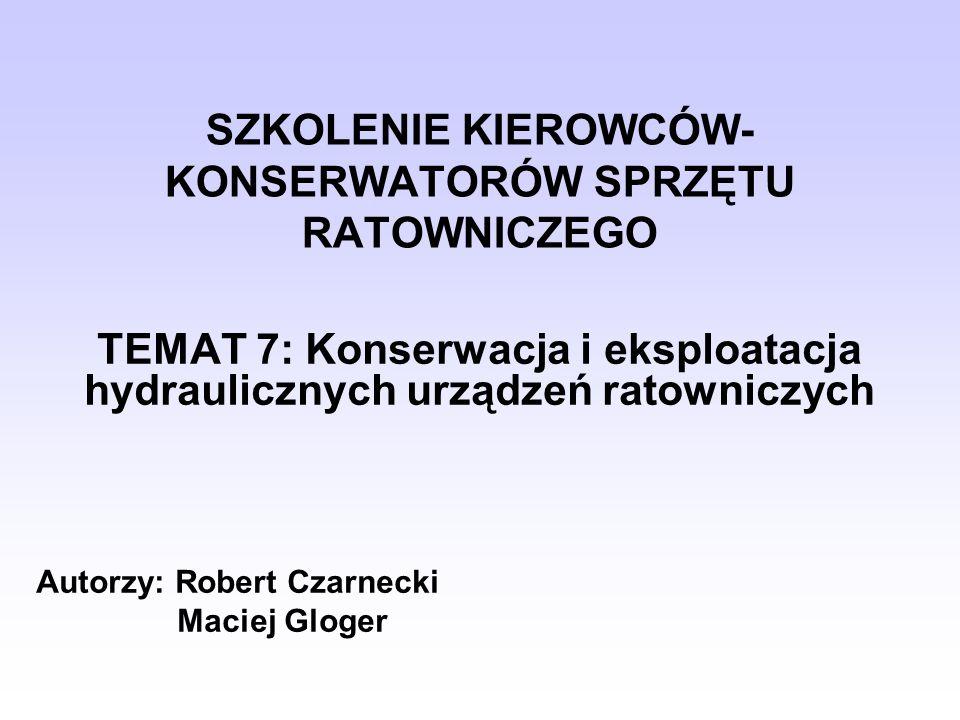 SZKOLENIE KIEROWCÓW- KONSERWATORÓW SPRZĘTU RATOWNICZEGO TEMAT 7: Konserwacja i eksploatacja hydraulicznych urządzeń ratowniczych Autorzy: Robert Czarn