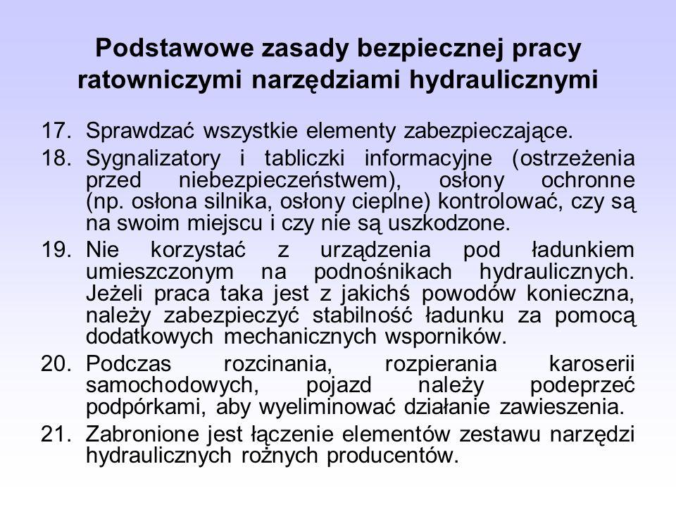 Podstawowe zasady bezpiecznej pracy ratowniczymi narzędziami hydraulicznymi 17.Sprawdzać wszystkie elementy zabezpieczające. 18.Sygnalizatory i tablic
