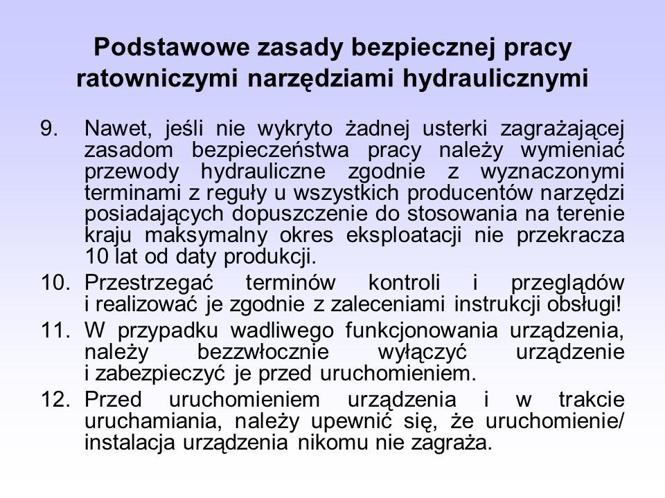 Podstawowe zasady bezpiecznej pracy ratowniczymi narzędziami hydraulicznymi 9.Nawet, jeśli nie wykryto żadnej usterki zagrażającej zasadom bezpieczeńs