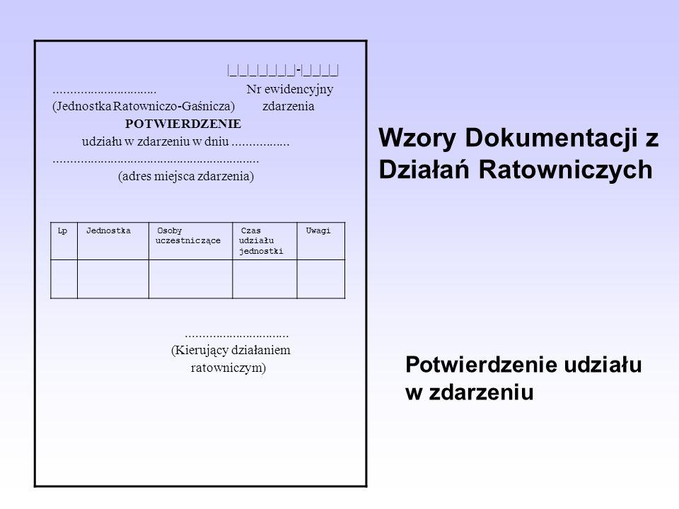 Wzory Dokumentacji z Działań Ratowniczych |_|_|_|_|_|_|_|-|_|_|_|_|............................... Nr ewidencyjny (Jednostka Ratowniczo-Gaśnicza) zdar
