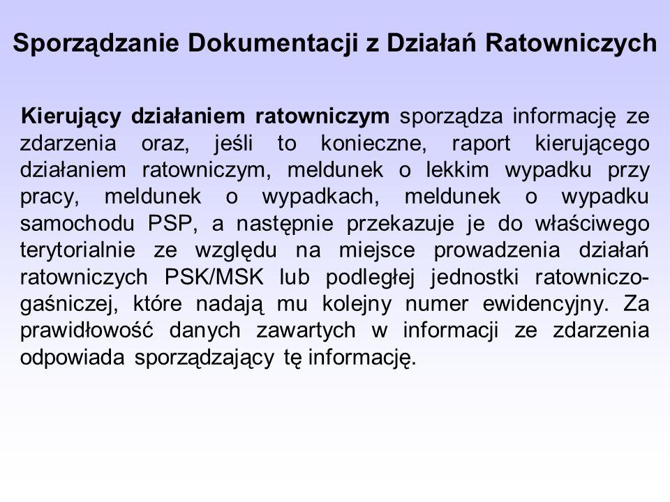 Sporządzanie Dokumentacji z Działań Ratowniczych Kierujący działaniem ratowniczym sporządza informację ze zdarzenia oraz, jeśli to konieczne, raport k