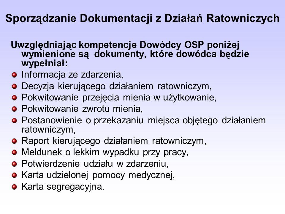 Sporządzanie Dokumentacji z Działań Ratowniczych Uwzględniając kompetencje Dowódcy OSP poniżej wymienione są dokumenty, które dowódca będzie wypełniał