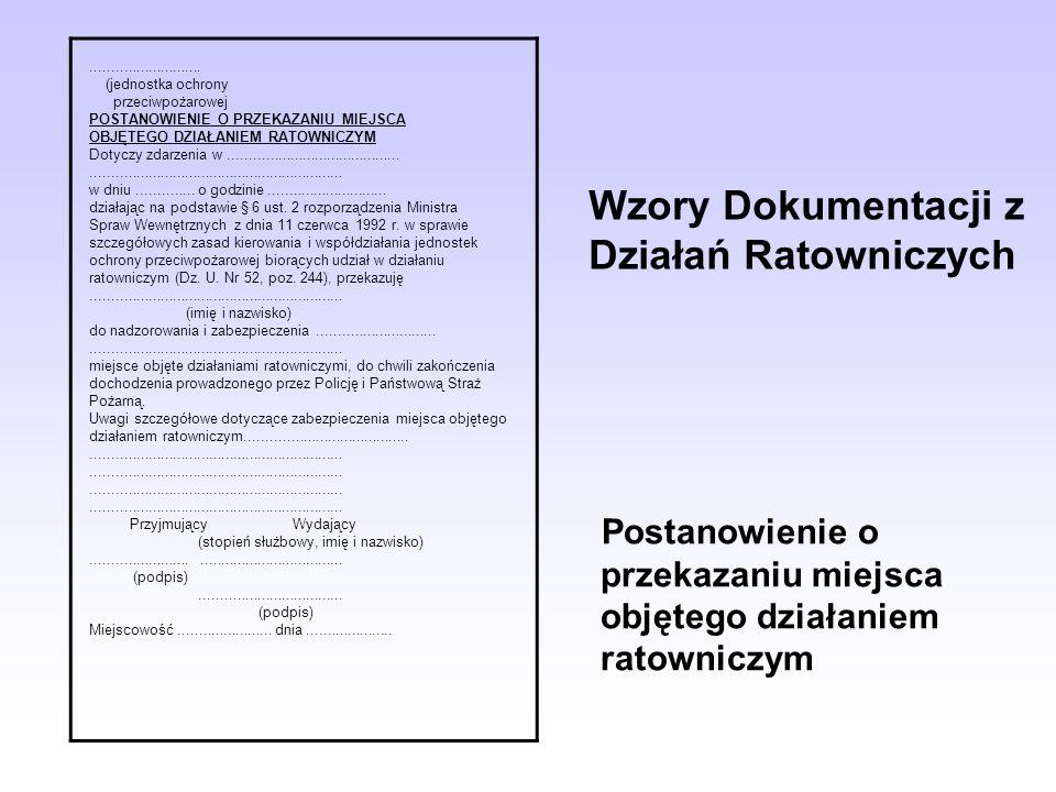 Wzory Dokumentacji z Działań Ratowniczych........................... (jednostka ochrony przeciwpożarowej POSTANOWIENIE O PRZEKAZANIU MIEJSCA OBJĘTEGO