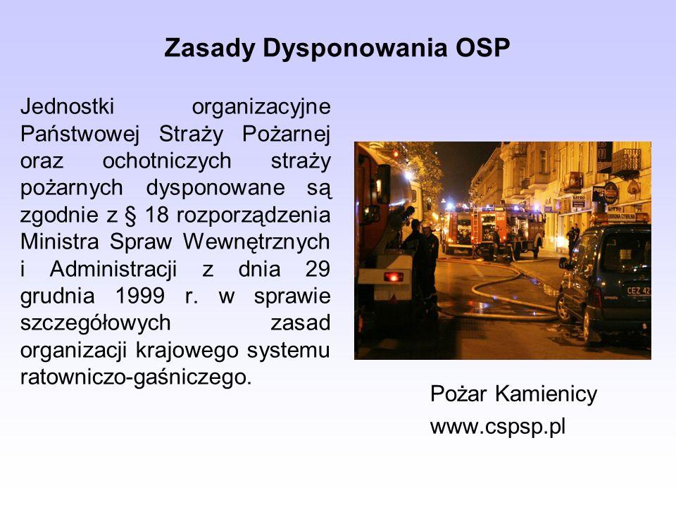 Zasady Dysponowania OSP Jednostki organizacyjne Państwowej Straży Pożarnej oraz ochotniczych straży pożarnych dysponowane są zgodnie z § 18 rozporządzenia Ministra Spraw Wewnętrznych i Administracji z dnia 29 grudnia 1999 r.