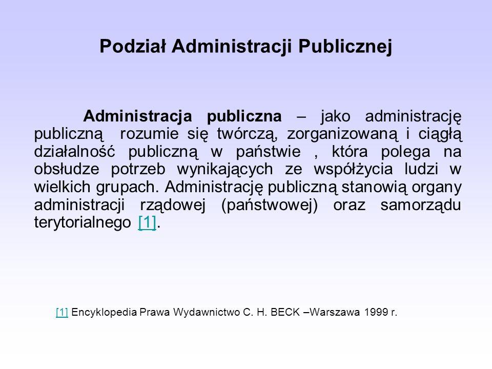 Podział Administracji Publicznej Administracja publiczna – jako administrację publiczną rozumie się twórczą, zorganizowaną i ciągłą działalność publiczną w państwie, która polega na obsłudze potrzeb wynikających ze współżycia ludzi w wielkich grupach.