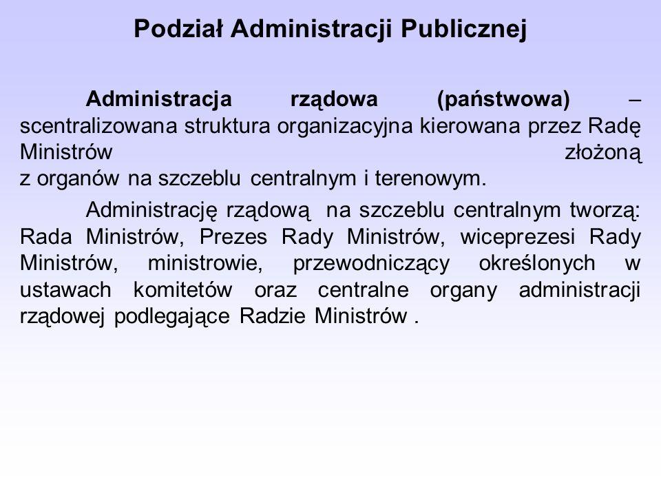 Podział Administracji Publicznej Administracja rządowa (państwowa) – scentralizowana struktura organizacyjna kierowana przez Radę Ministrów złożoną z organów na szczeblu centralnym i terenowym.