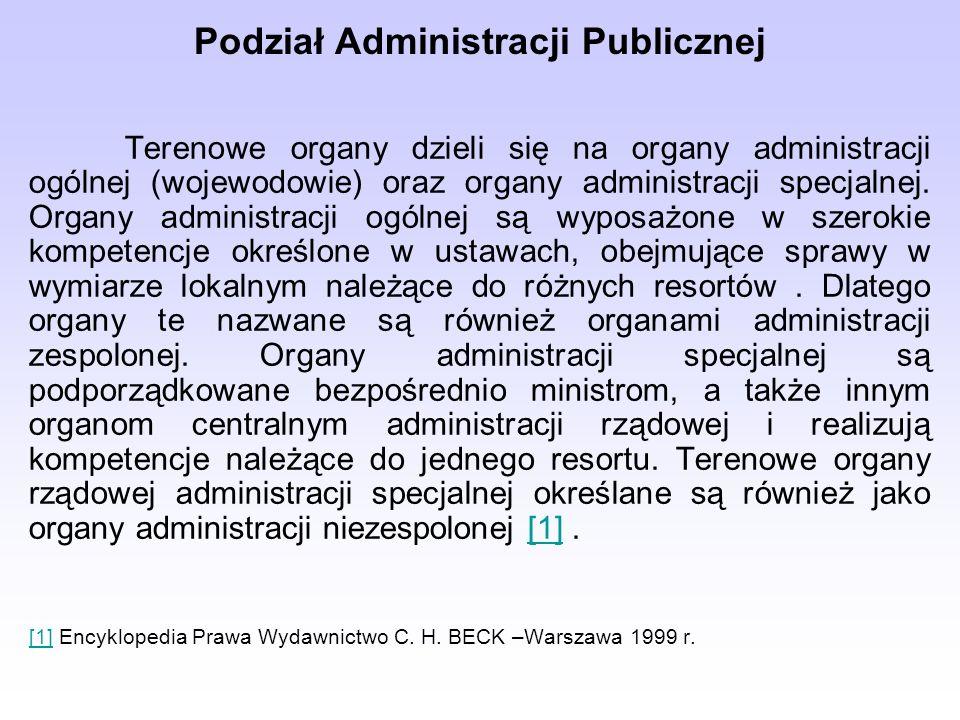 Terenowe organy dzieli się na organy administracji ogólnej (wojewodowie) oraz organy administracji specjalnej.