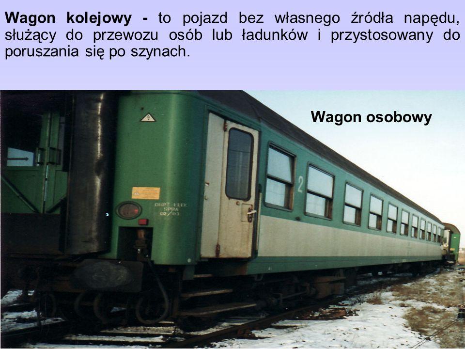 Wagon kolejowy - to pojazd bez własnego źródła napędu, służący do przewozu osób lub ładunków i przystosowany do poruszania się po szynach. Wagon osobo
